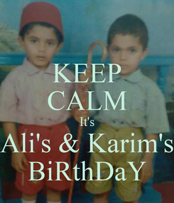 Poster: KEEP CALM It's Ali's & Karim's BiRthDaY
