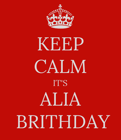 Poster: KEEP CALM IT'S  ALIA   BRITHDAY