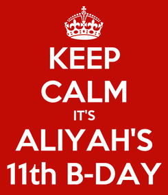 Poster: KEEP CALM IT'S ALIYAH'S 11th B-DAY