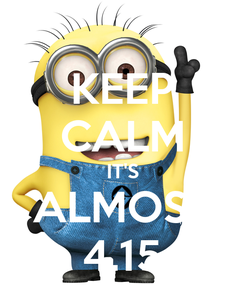 Poster: KEEP CALM IT'S ALMOST 4.15