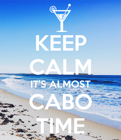 Poster: KEEP CALM IT'S ALMOST CABO TIME