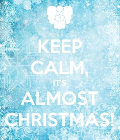 Poster: KEEP CALM, IT'S ALMOST CHRISTMAS!