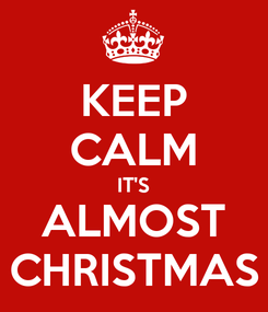 Poster: KEEP CALM IT'S ALMOST CHRISTMAS
