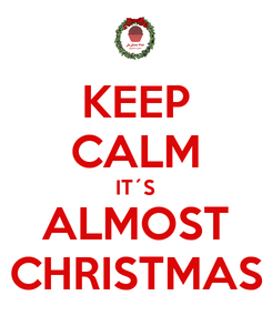 Poster: KEEP CALM IT´S ALMOST CHRISTMAS
