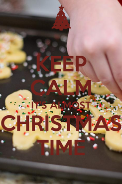 Poster: KEEP CALM IT'S ALMOST CHRISTMAS TIME