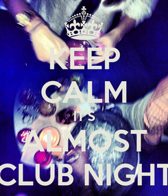 Poster: KEEP CALM IT'S ALMOST CLUB NIGHT