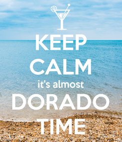 Poster: KEEP CALM it's almost DORADO TIME