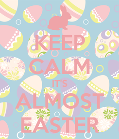 Poster: KEEP CALM IT'S ALMOST EASTER