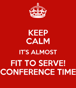 Poster: KEEP CALM IT'S ALMOST FIT TO SERVE! CONFERENCE TIME