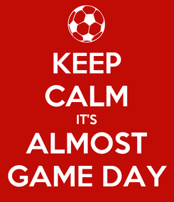 Poster: KEEP CALM IT'S ALMOST GAME DAY