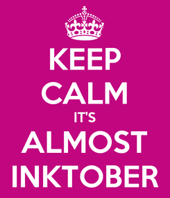 Poster: KEEP CALM IT'S ALMOST INKTOBER