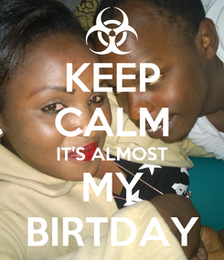 Poster: KEEP CALM IT'S ALMOST MY BIRTDAY