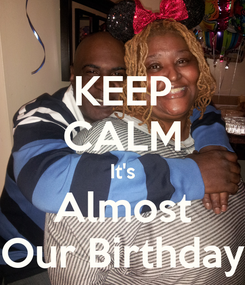 Poster: KEEP CALM It's Almost Our Birthday