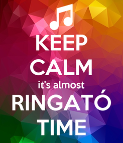 Poster: KEEP CALM it's almost RINGATÓ TIME