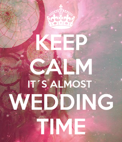 Poster: KEEP CALM IT´S ALMOST  WEDDING TIME