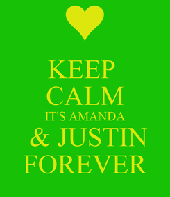 Poster: KEEP  CALM IT'S AMANDA  & JUSTIN FOREVER