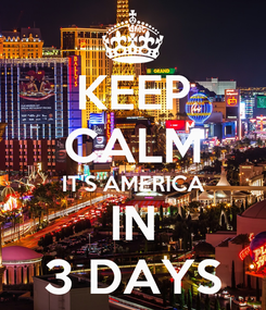 Poster: KEEP CALM IT'S AMERICA IN 3 DAYS