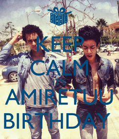 Poster: KEEP CALM IT'S AMIRETUU BIRTHDAY