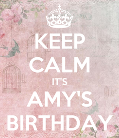 Poster: KEEP CALM IT'S AMY'S BIRTHDAY