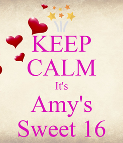 Poster: KEEP CALM It's Amy's Sweet 16