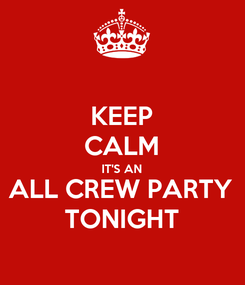 Poster: KEEP CALM IT'S AN ALL CREW PARTY TONIGHT