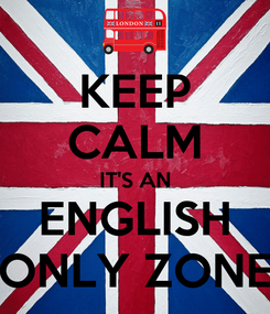 Poster: KEEP CALM IT'S AN ENGLISH ONLY ZONE