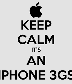 Poster: KEEP CALM IT'S AN IPHONE 3GS