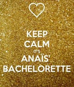 Poster: KEEP CALM IT'S ANAÏS'  BACHELORETTE