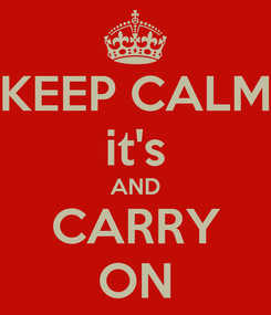 Poster: KEEP CALM it's AND CARRY ON