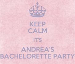 Poster: KEEP CALM IT'S ANDREA'S BACHELORETTE PARTY