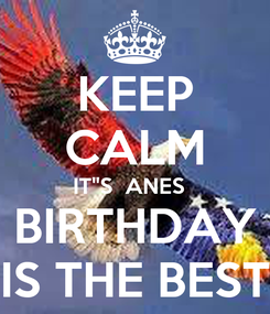 "Poster: KEEP CALM IT""S  ANES   BIRTHDAY IS THE BEST"