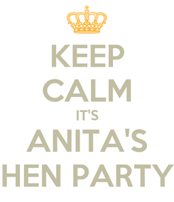 Poster: KEEP CALM IT'S ANITA'S HEN PARTY