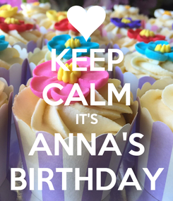 Poster: KEEP CALM IT'S ANNA'S BIRTHDAY