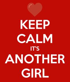 Poster: KEEP CALM IT'S ANOTHER GIRL