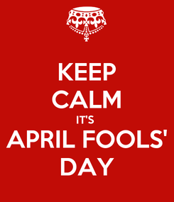 Poster: KEEP CALM IT'S  APRIL FOOLS' DAY