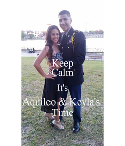 Poster: Keep Calm It's Aquileo & Keyla's  Time