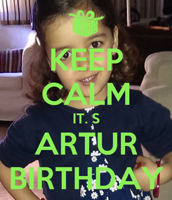 Poster: KEEP CALM IT. S ARTUR BIRTHDAY