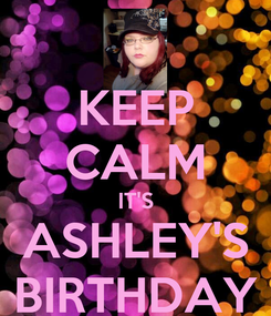 Poster: KEEP CALM IT'S ASHLEY'S BIRTHDAY