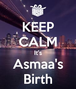 Poster: KEEP CALM It's Asmaa's Birth