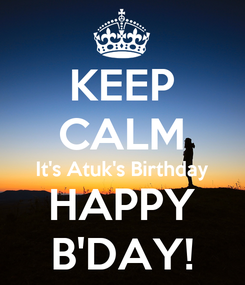 Poster: KEEP CALM It's Atuk's Birthday HAPPY B'DAY!