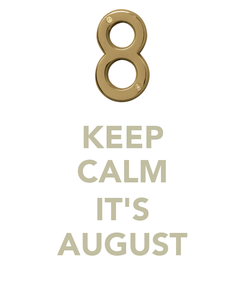Poster: KEEP CALM  IT'S AUGUST
