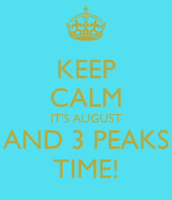 Poster: KEEP CALM IT'S AUGUST AND 3 PEAKS TIME!