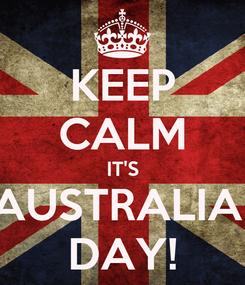 Poster: KEEP CALM IT'S AUSTRALIA  DAY!
