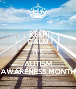Poster: KEEP CALM IT'S AUTISM AWARENESS MONTH