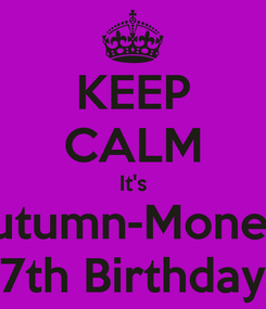 Poster: KEEP CALM It's Autumn-Monet's 7th Birthday