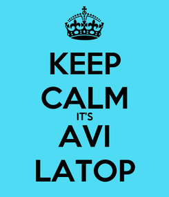 Poster: KEEP CALM IT'S AVI LATOP