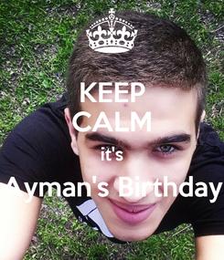 Poster: KEEP CALM it's Ayman's Birthday
