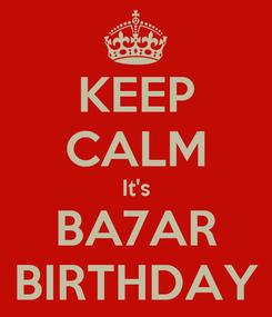 Poster: KEEP CALM It's BA7AR BIRTHDAY
