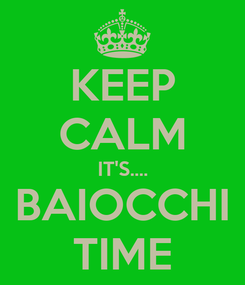 Poster: KEEP CALM IT'S.... BAIOCCHI TIME