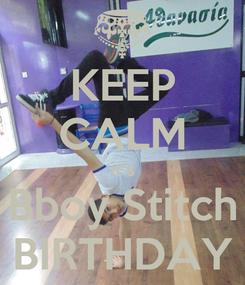 Poster: KEEP CALM it's Bboy Stitch BIRTHDAY
